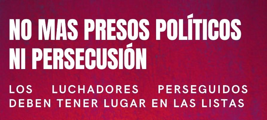 ¡LOS PERSEGUIDOS POR EL ESTADO DEBEN TENER LUGAR DESTACADO EN LAS LISTAS DE LA IZQUIERDA!